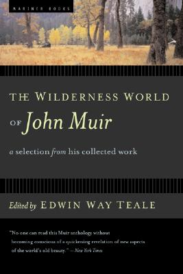 The Wilderness World of John Muir By Teale, Edwin Way/ Kane, Henry B. (ILT)