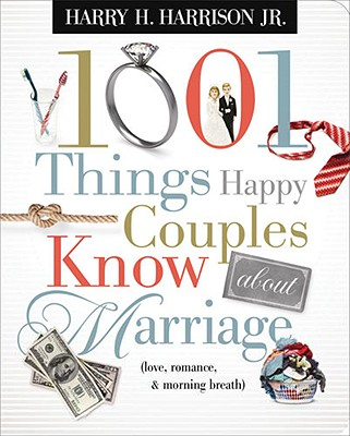 1001 Things Happy Couples Know About Marriage By Harrison, Harry H., Jr.