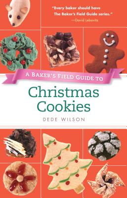 Baker's Field Guide to Christmas Cookies By Wilson, Dede